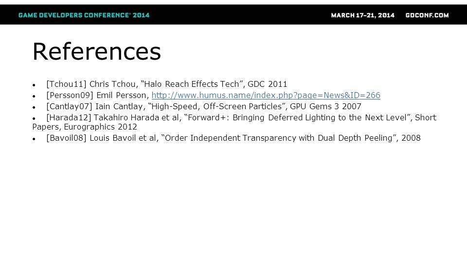 References [Tchou11] Chris Tchou, Halo Reach Effects Tech , GDC 2011